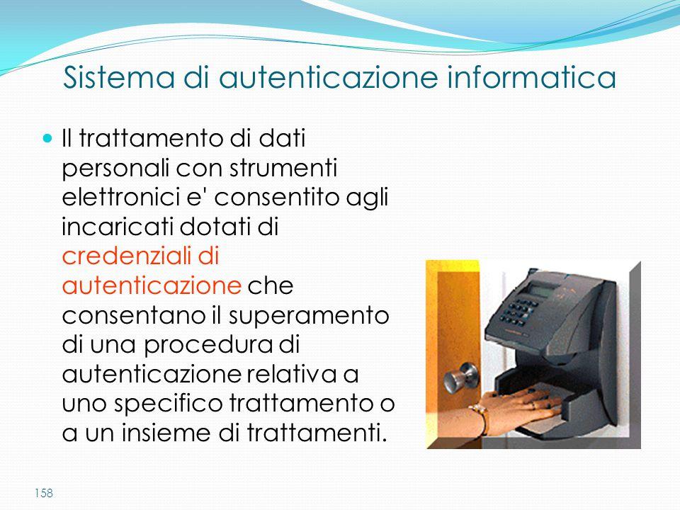 158 Il trattamento di dati personali con strumenti elettronici e' consentito agli incaricati dotati di credenziali di autenticazione che consentano il