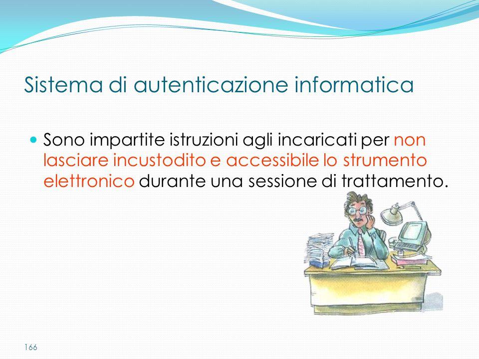 166 Sono impartite istruzioni agli incaricati per non lasciare incustodito e accessibile lo strumento elettronico durante una sessione di trattamento.