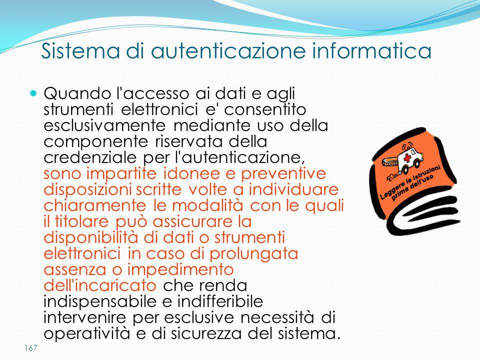 167 Sistema di autenticazione informatica Quando l'accesso ai dati e agli strumenti elettronici e' consentito esclusivamente mediante uso della compon