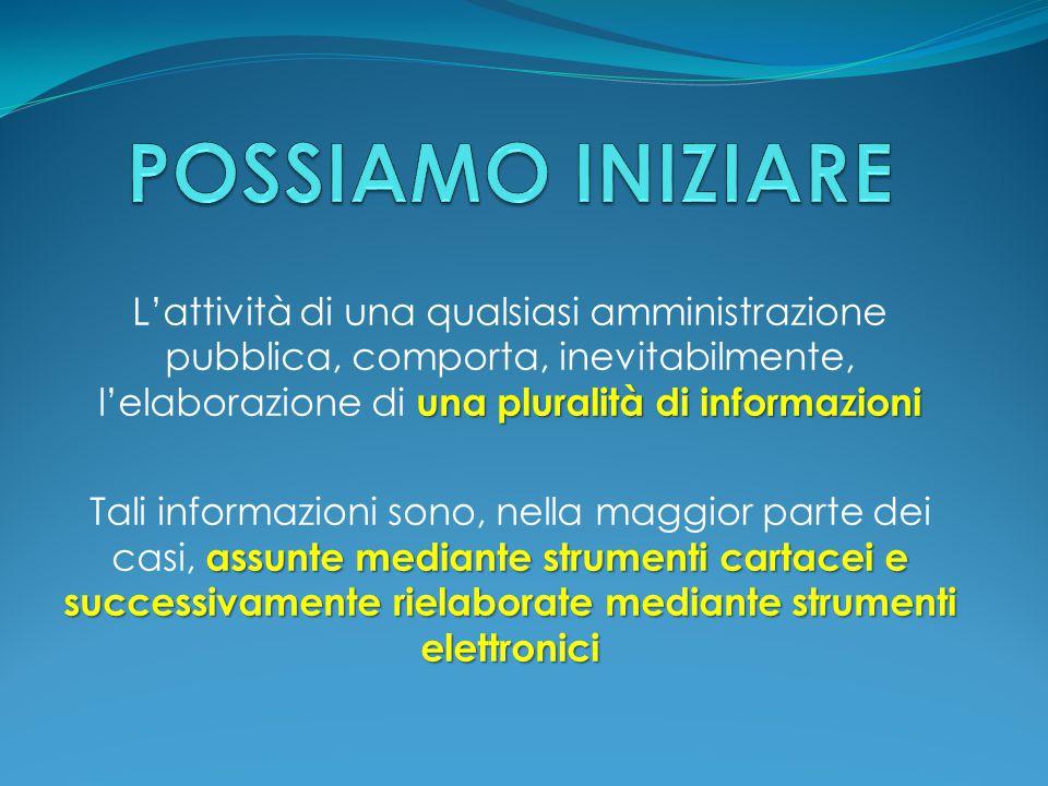 una pluralità di informazioni L'attività di una qualsiasi amministrazione pubblica, comporta, inevitabilmente, l'elaborazione di una pluralità di info