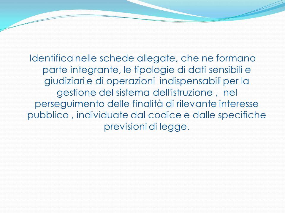 Identifica nelle schede allegate, che ne formano parte integrante, le tipologie di dati sensibili e giudiziari e di operazioni indispensabili per la g