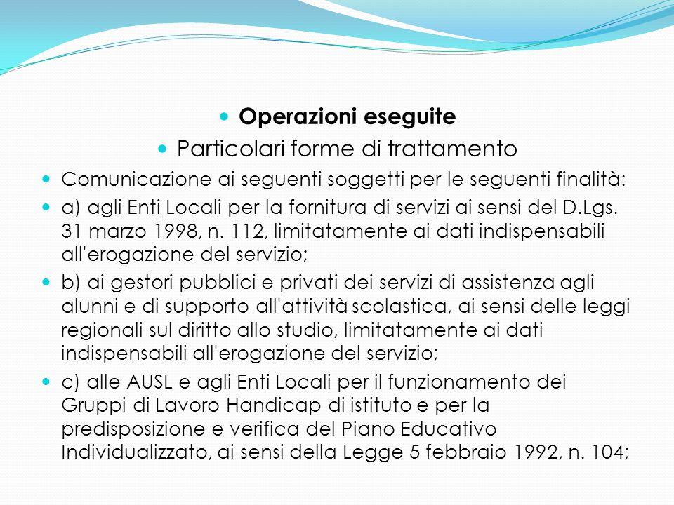 Operazioni eseguite Particolari forme di trattamento Comunicazione ai seguenti soggetti per le seguenti finalità: a) agli Enti Locali per la fornitura