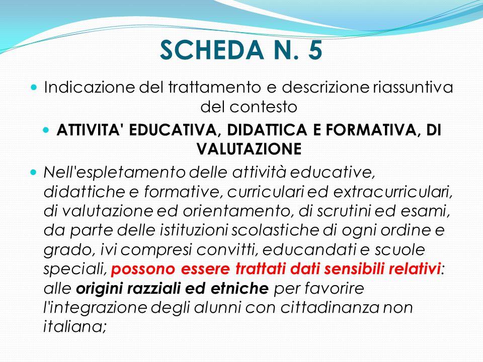 SCHEDA N. 5 Indicazione del trattamento e descrizione riassuntiva del contesto ATTIVITA' EDUCATIVA, DIDATTICA E FORMATIVA, DI VALUTAZIONE Nell'espleta