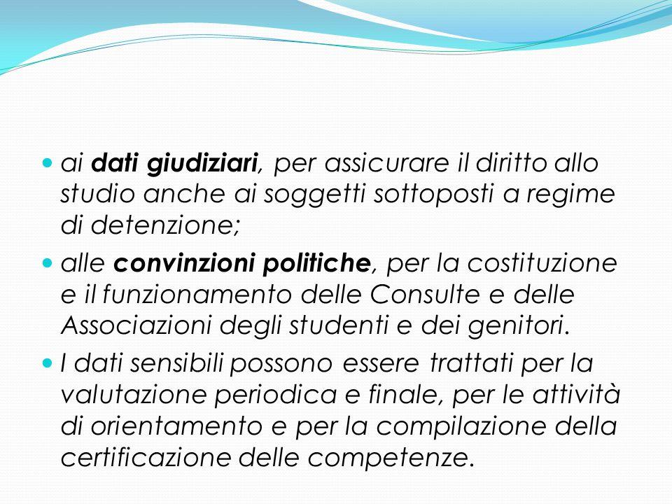 ai dati giudiziari, per assicurare il diritto allo studio anche ai soggetti sottoposti a regime di detenzione; alle convinzioni politiche, per la cost