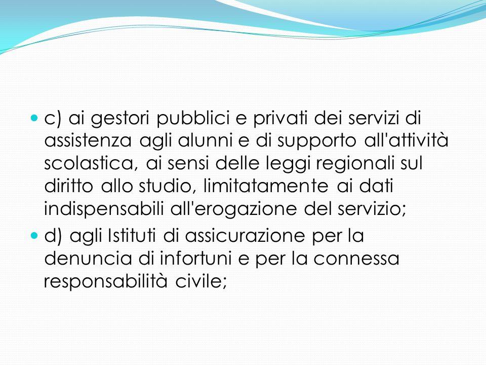 c) ai gestori pubblici e privati dei servizi di assistenza agli alunni e di supporto all'attività scolastica, ai sensi delle leggi regionali sul dirit