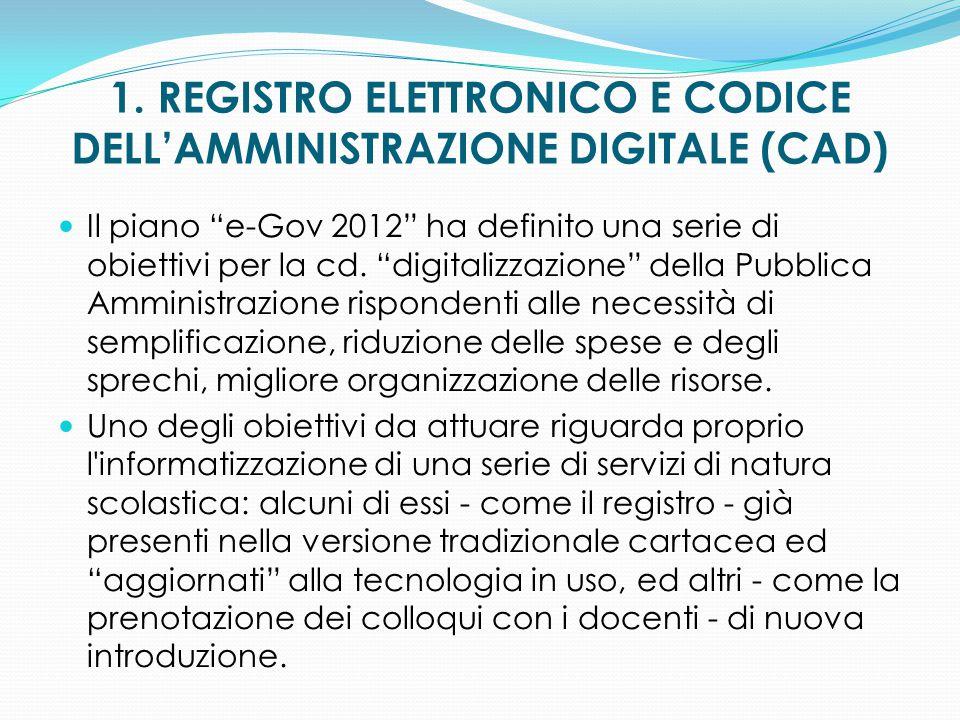 """1. REGISTRO ELETTRONICO E CODICE DELL'AMMINISTRAZIONE DIGITALE (CAD) Il piano """"e-Gov 2012"""" ha definito una serie di obiettivi per la cd. """"digitalizzaz"""