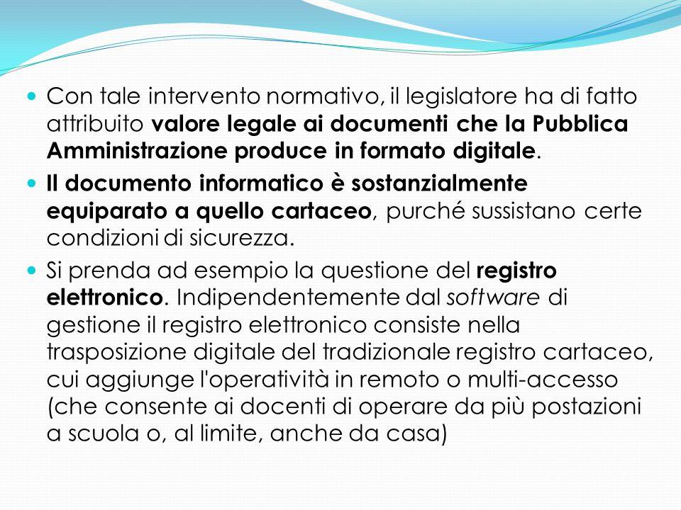 Con tale intervento normativo, il legislatore ha di fatto attribuito valore legale ai documenti che la Pubblica Amministrazione produce in formato dig