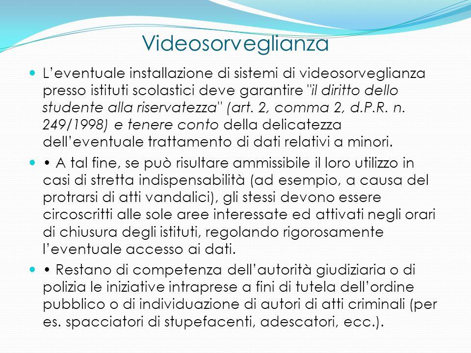 Videosorveglianza L'eventuale installazione di sistemi di videosorveglianza presso istituti scolastici deve garantire