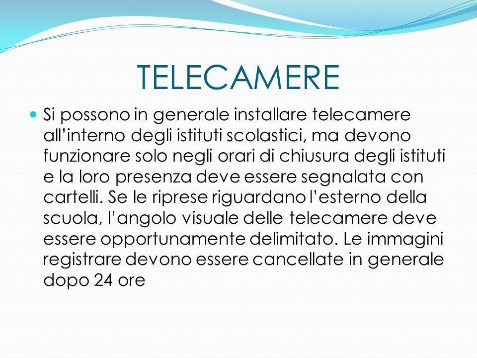 TELECAMERE Si possono in generale installare telecamere all'interno degli istituti scolastici, ma devono funzionare solo negli orari di chiusura degli