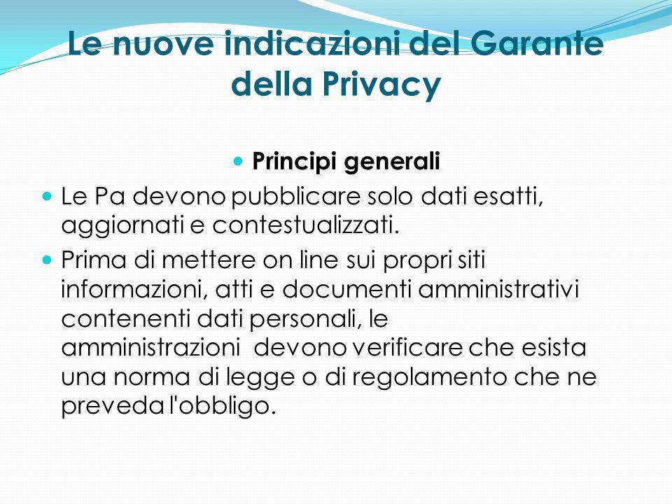 Le nuove indicazioni del Garante della Privacy Principi generali Le Pa devono pubblicare solo dati esatti, aggiornati e contestualizzati. Prima di met