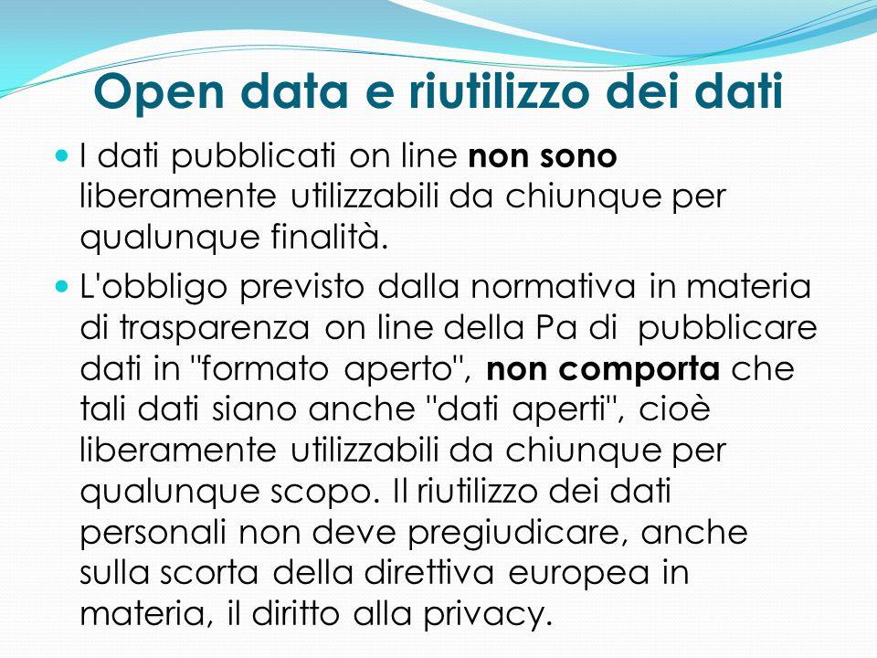 Open data e riutilizzo dei dati I dati pubblicati on line non sono liberamente utilizzabili da chiunque per qualunque finalità. L'obbligo previsto dal