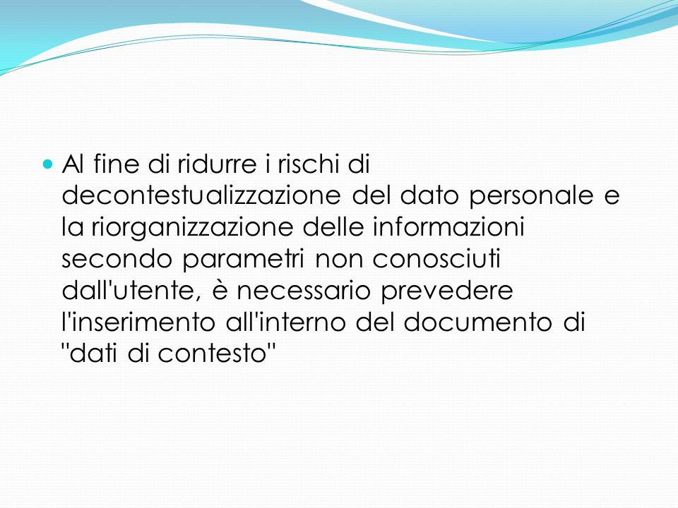 Al fine di ridurre i rischi di decontestualizzazione del dato personale e la riorganizzazione delle informazioni secondo parametri non conosciuti dall