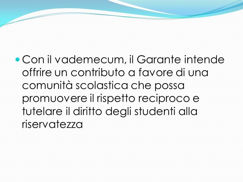 Con il vademecum, il Garante intende offrire un contributo a favore di una comunità scolastica che possa promuovere il rispetto reciproco e tutelare i