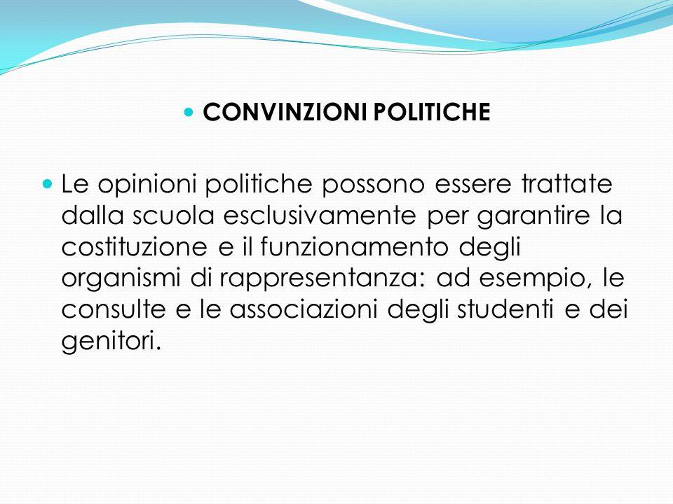 CONVINZIONI POLITICHE Le opinioni politiche possono essere trattate dalla scuola esclusivamente per garantire la costituzione e il funzionamento degli