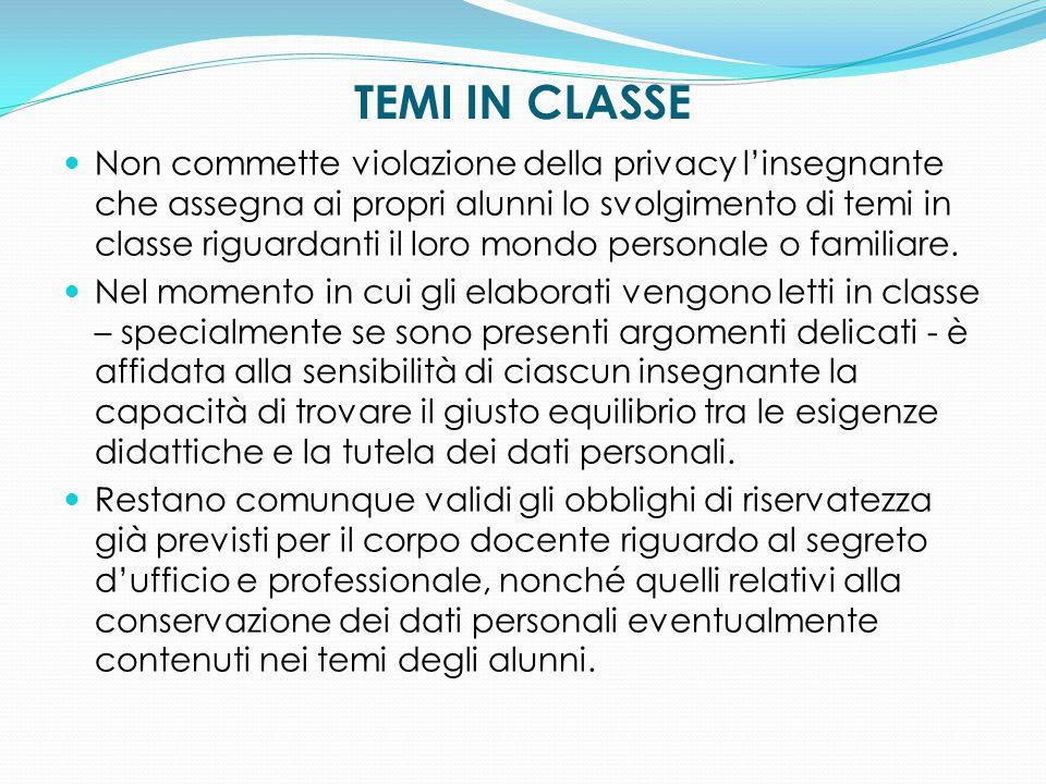 TEMI IN CLASSE Non commette violazione della privacy l'insegnante che assegna ai propri alunni lo svolgimento di temi in classe riguardanti il loro mo