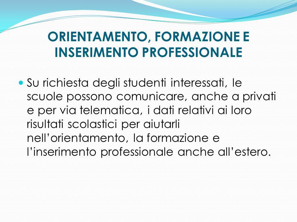 ORIENTAMENTO, FORMAZIONE E INSERIMENTO PROFESSIONALE Su richiesta degli studenti interessati, le scuole possono comunicare, anche a privati e per via