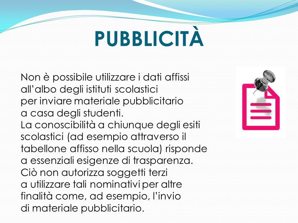 PUBBLICITÀ Non è possibile utilizzare i dati affissi all'albo degli istituti scolastici per inviare materiale pubblicitario a casa degli studenti. La