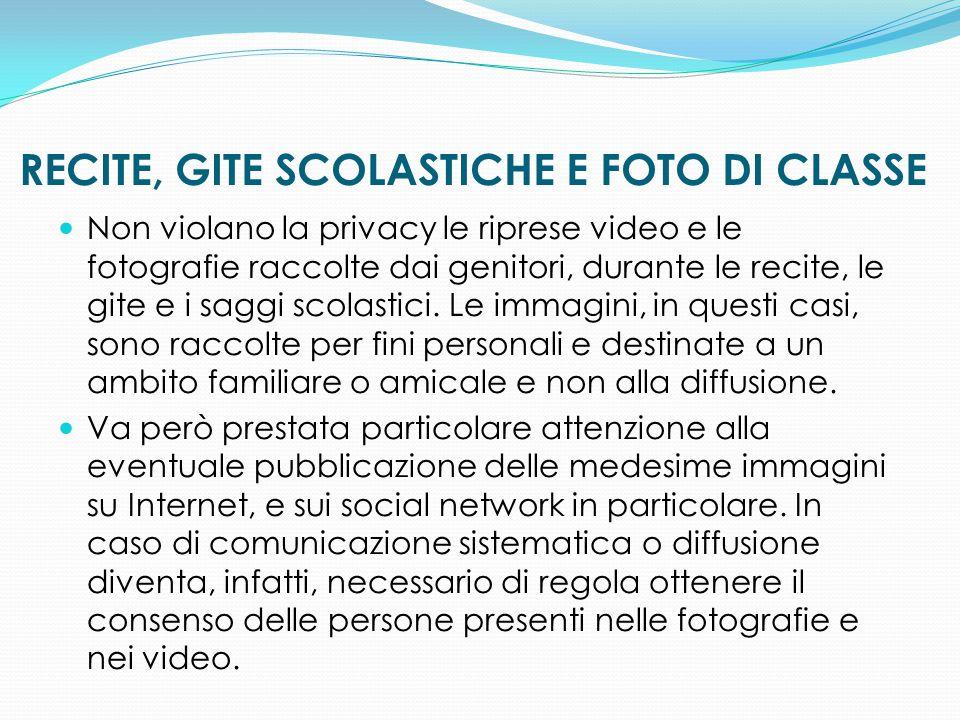 RECITE, GITE SCOLASTICHE E FOTO DI CLASSE Non violano la privacy le riprese video e le fotografie raccolte dai genitori, durante le recite, le gite e