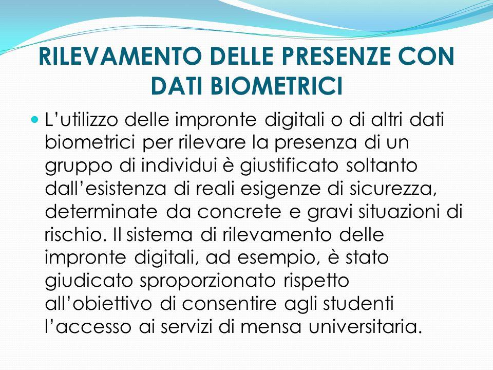 RILEVAMENTO DELLE PRESENZE CON DATI BIOMETRICI L'utilizzo delle impronte digitali o di altri dati biometrici per rilevare la presenza di un gruppo di