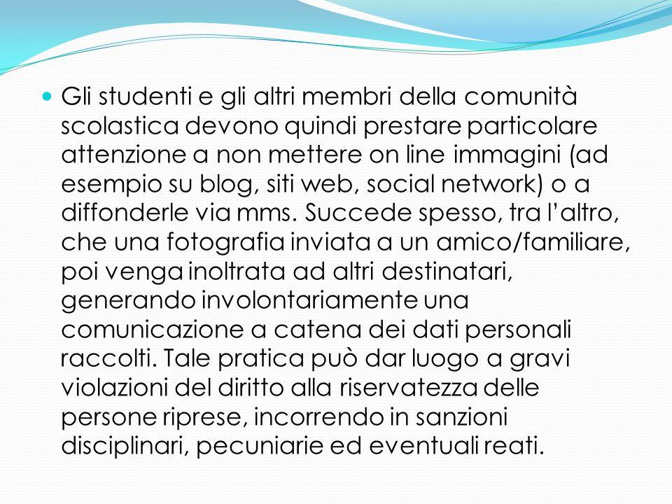 Gli studenti e gli altri membri della comunità scolastica devono quindi prestare particolare attenzione a non mettere on line immagini (ad esempio su