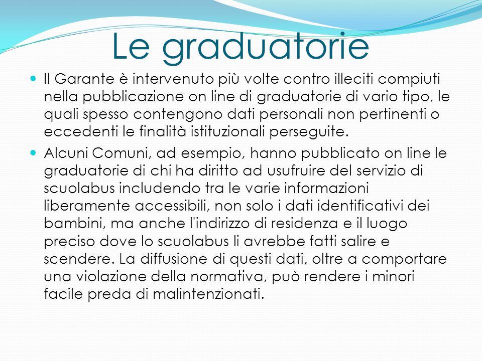 Le graduatorie Il Garante è intervenuto più volte contro illeciti compiuti nella pubblicazione on line di graduatorie di vario tipo, le quali spesso c