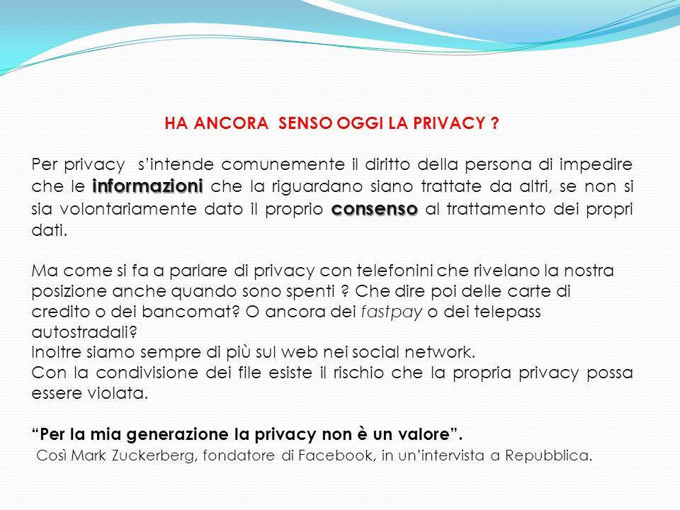 HA ANCORA SENSO OGGI LA PRIVACY ? informazioni consenso Per privacy s'intende comunemente il diritto della persona di impedire che le informazioni che