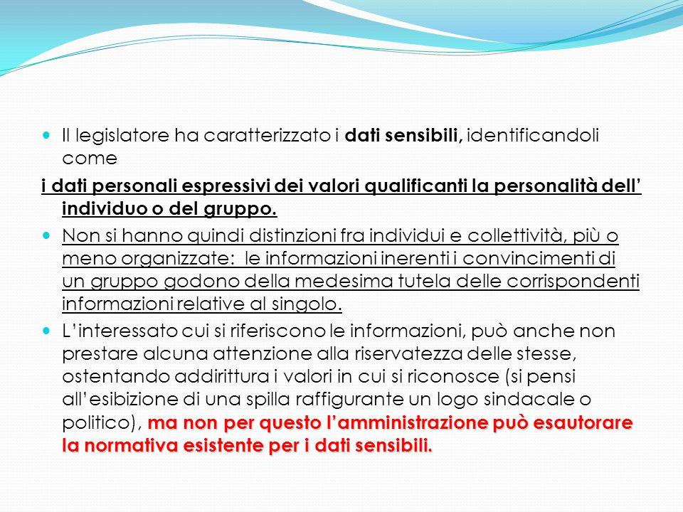 Il legislatore ha caratterizzato i dati sensibili, identificandoli come i dati personali espressivi dei valori qualificanti la personalità dell' indiv