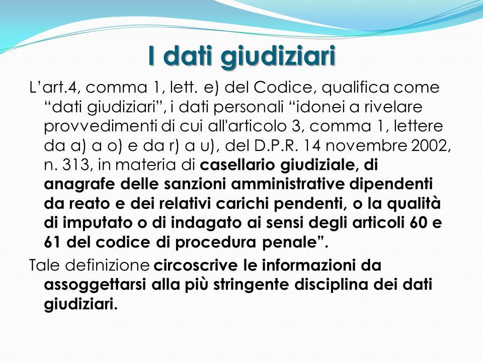 """I dati giudiziari L'art.4, comma 1, lett. e) del Codice, qualifica come """"dati giudiziari"""", i dati personali """"idonei a rivelare provvedimenti di cui al"""