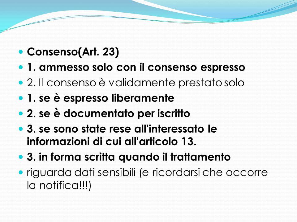 Consenso(Art. 23) 1. ammesso solo con il consenso espresso 2. Il consenso è validamente prestato solo 1. se è espresso liberamente 2. se è documentato