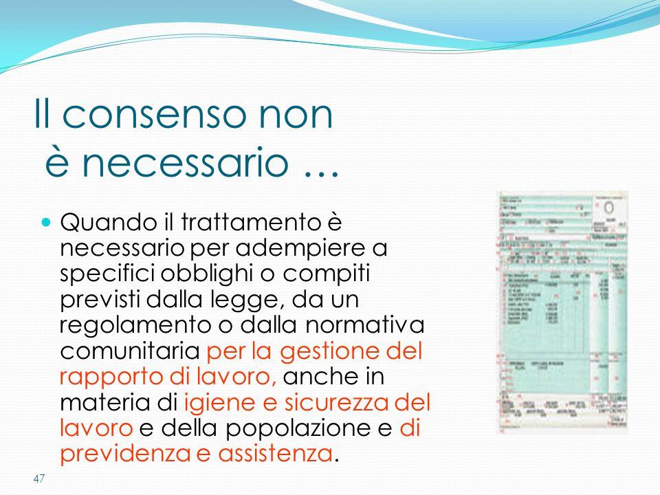 47 Il consenso non è necessario … Quando il trattamento è necessario per adempiere a specifici obblighi o compiti previsti dalla legge, da un regolame