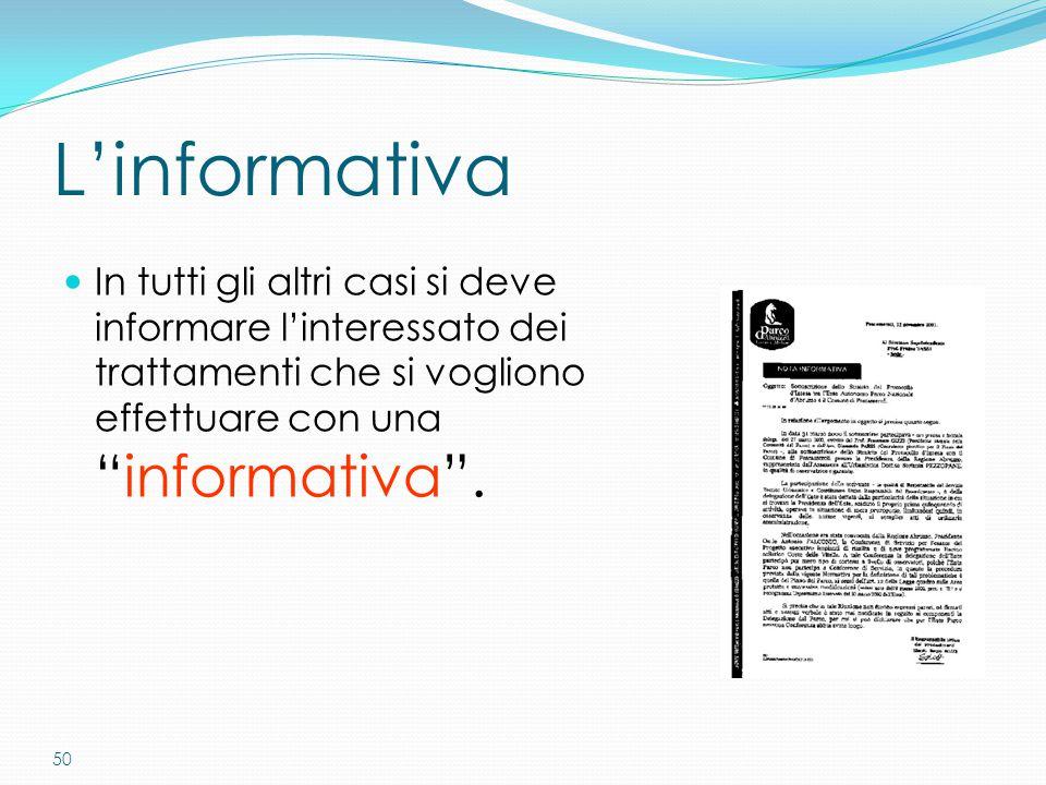 """50 L'informativa In tutti gli altri casi si deve informare l'interessato dei trattamenti che si vogliono effettuare con una """"informativa""""."""