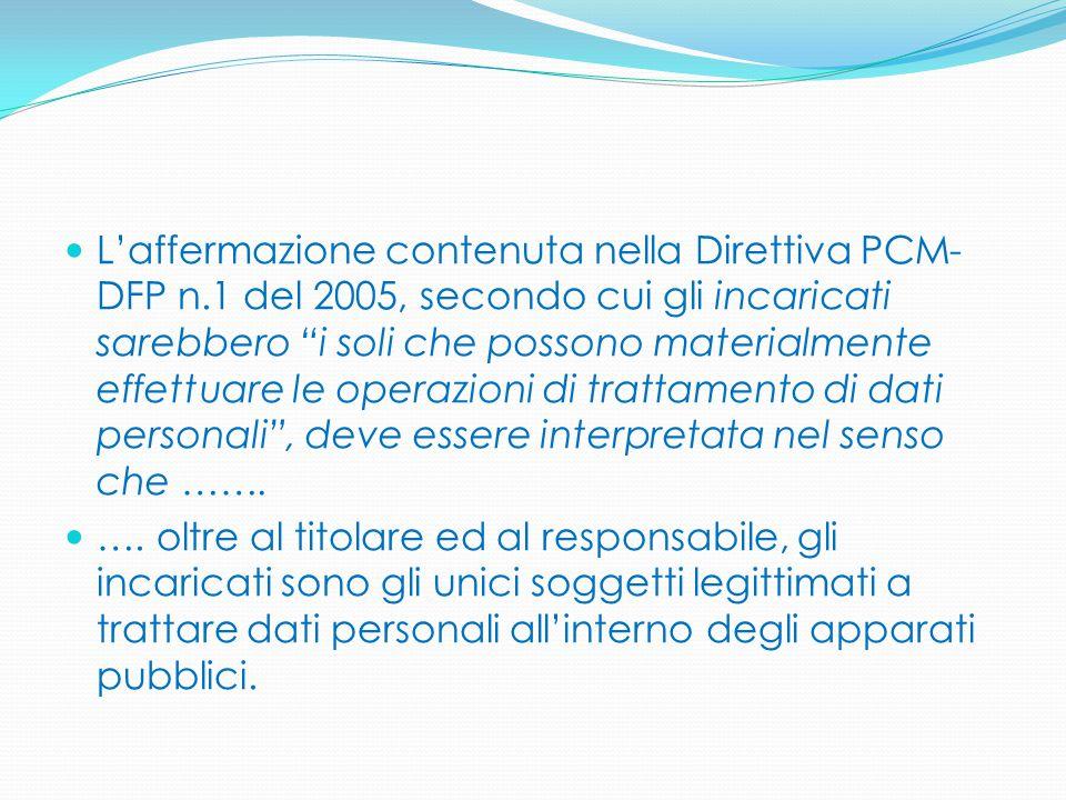 """L'affermazione contenuta nella Direttiva PCM- DFP n.1 del 2005, secondo cui gli incaricati sarebbero """"i soli che possono materialmente effettuare le o"""
