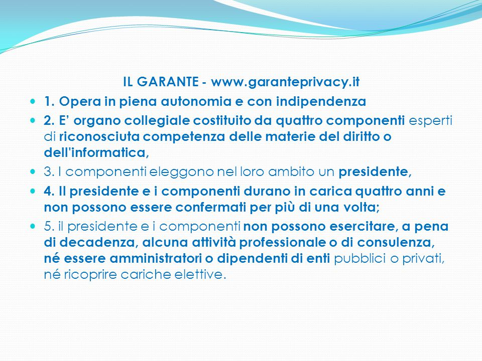IL GARANTE - www.garanteprivacy.it 1. Opera in piena autonomia e con indipendenza 2. E' organo collegiale costituito da quattro componenti esperti di