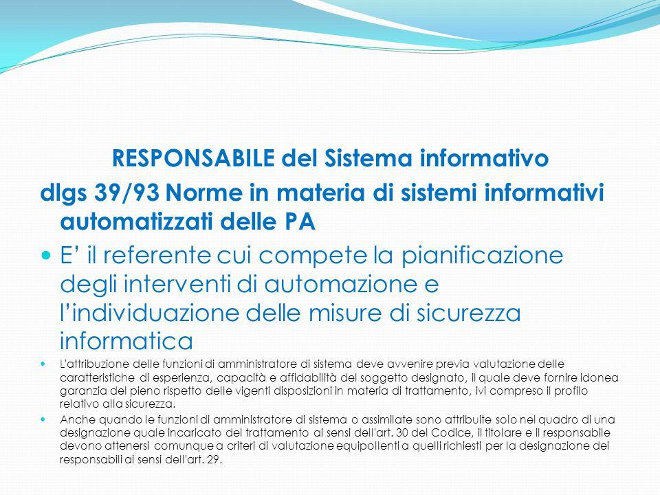 RESPONSABILE del Sistema informativo dlgs 39/93 Norme in materia di sistemi informativi automatizzati delle PA E' il referente cui compete la pianific