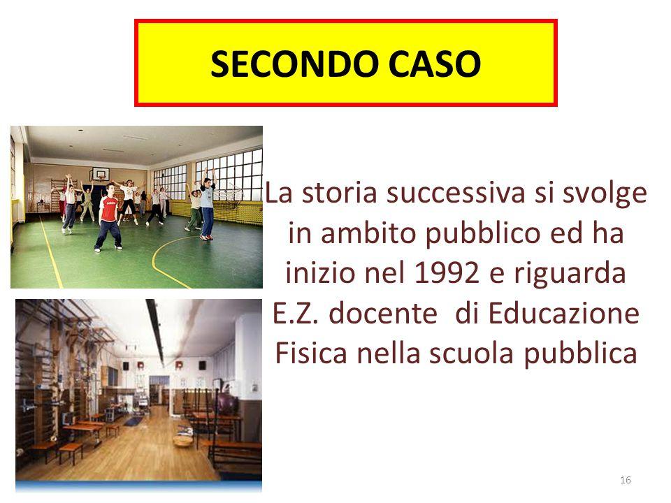 SECONDO CASO La storia successiva si svolge in ambito pubblico ed ha inizio nel 1992 e riguarda E.Z.