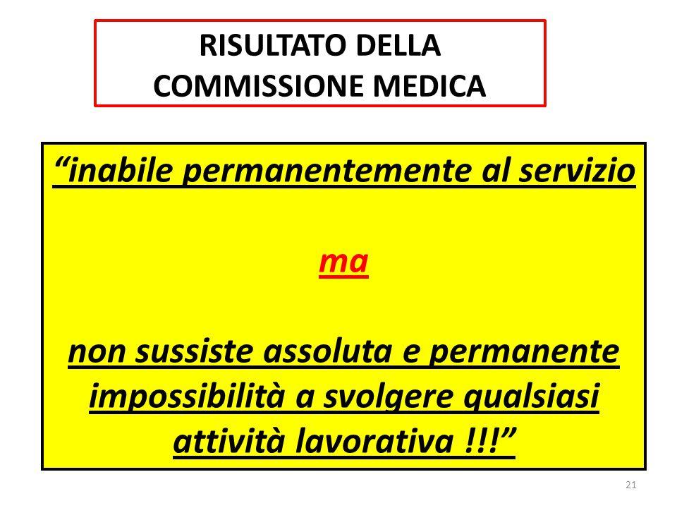 inabile permanentemente al servizio ma non sussiste assoluta e permanente impossibilità a svolgere qualsiasi attività lavorativa !!! 21 RISULTATO DELLA COMMISSIONE MEDICA