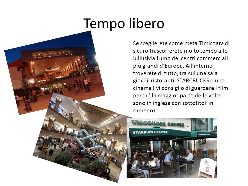 Tempo libero Se sceglierete come meta Timisoara di sicuro trascorrerete molto tempo allo IuliusMall, uno dei centri commerciali più grandi d'Europa. A