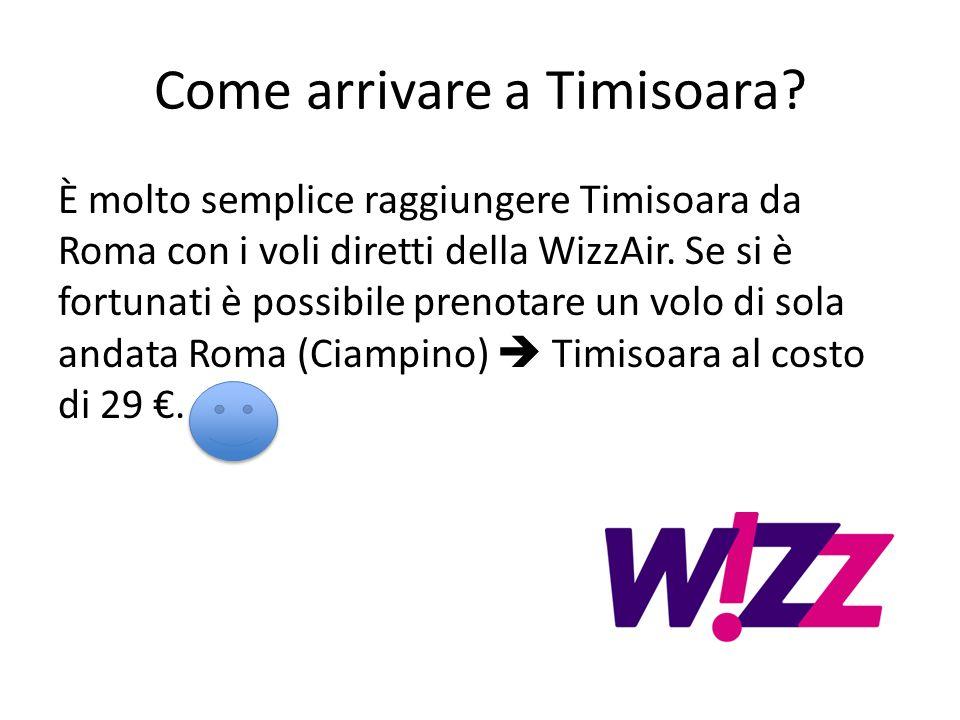 Come arrivare a Timisoara? È molto semplice raggiungere Timisoara da Roma con i voli diretti della WizzAir. Se si è fortunati è possibile prenotare un