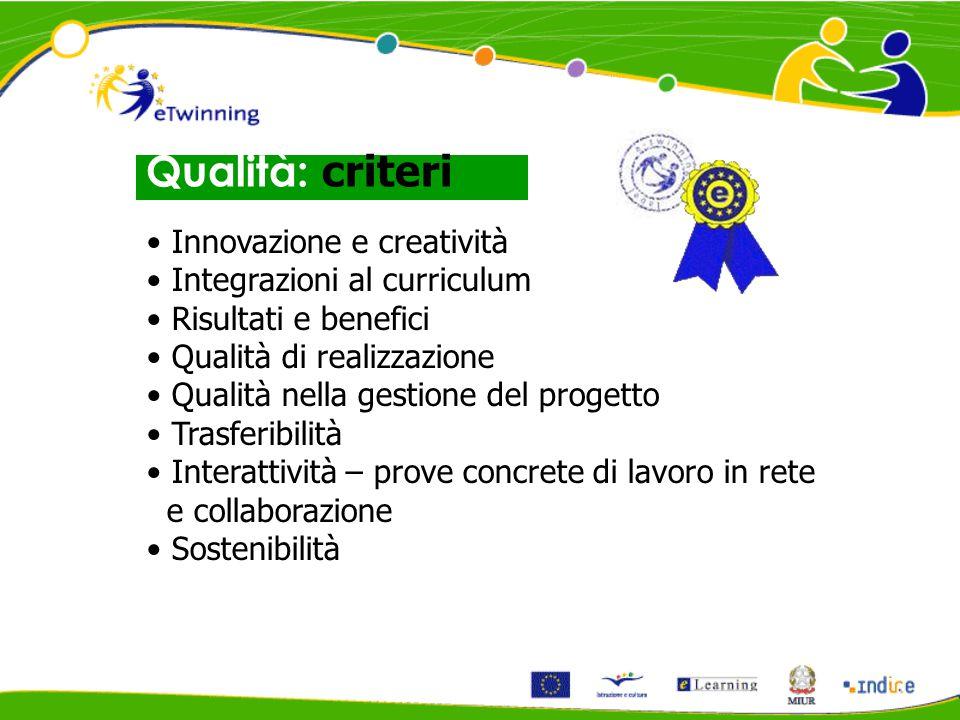 Innovazione e creatività Integrazioni al curriculum Risultati e benefici Qualità di realizzazione Qualità nella gestione del progetto Trasferibilità I