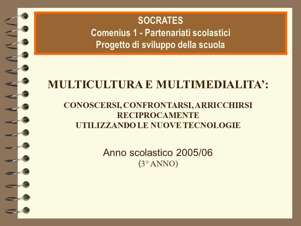 MULTICULTURA E MULTIMEDIALITA': CONOSCERSI, CONFRONTARSI, ARRICCHIRSI RECIPROCAMENTE UTILIZZANDO LE NUOVE TECNOLOGIE Anno scolastico 2005/06 ( 3° ANNO