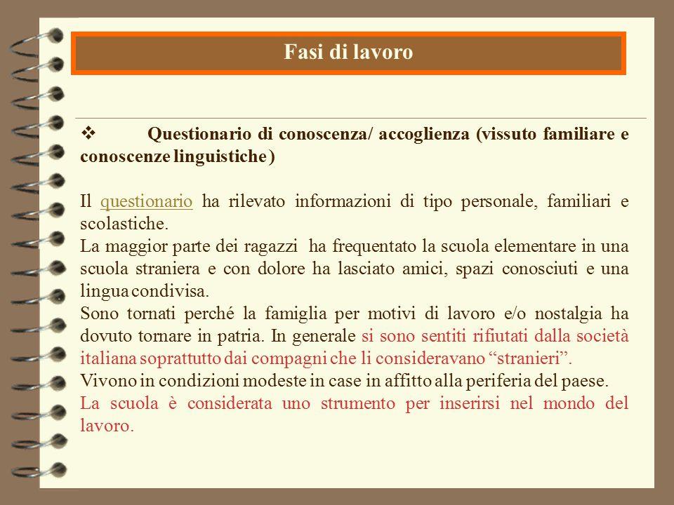 Questionario di conoscenza/ accoglienza (vissuto familiare e conoscenze linguistiche ) Il questionario ha rilevato informazioni di tipo personale, f