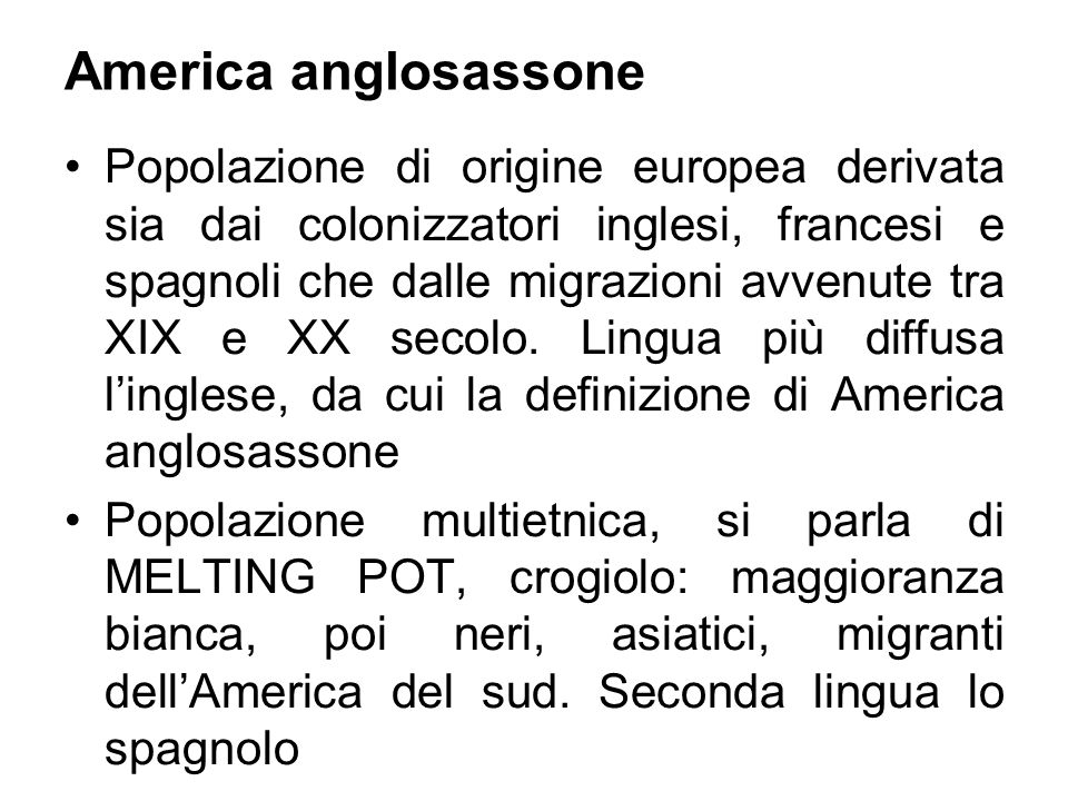 America anglosassone Popolazione di origine europea derivata sia dai colonizzatori inglesi, francesi e spagnoli che dalle migrazioni avvenute tra XIX