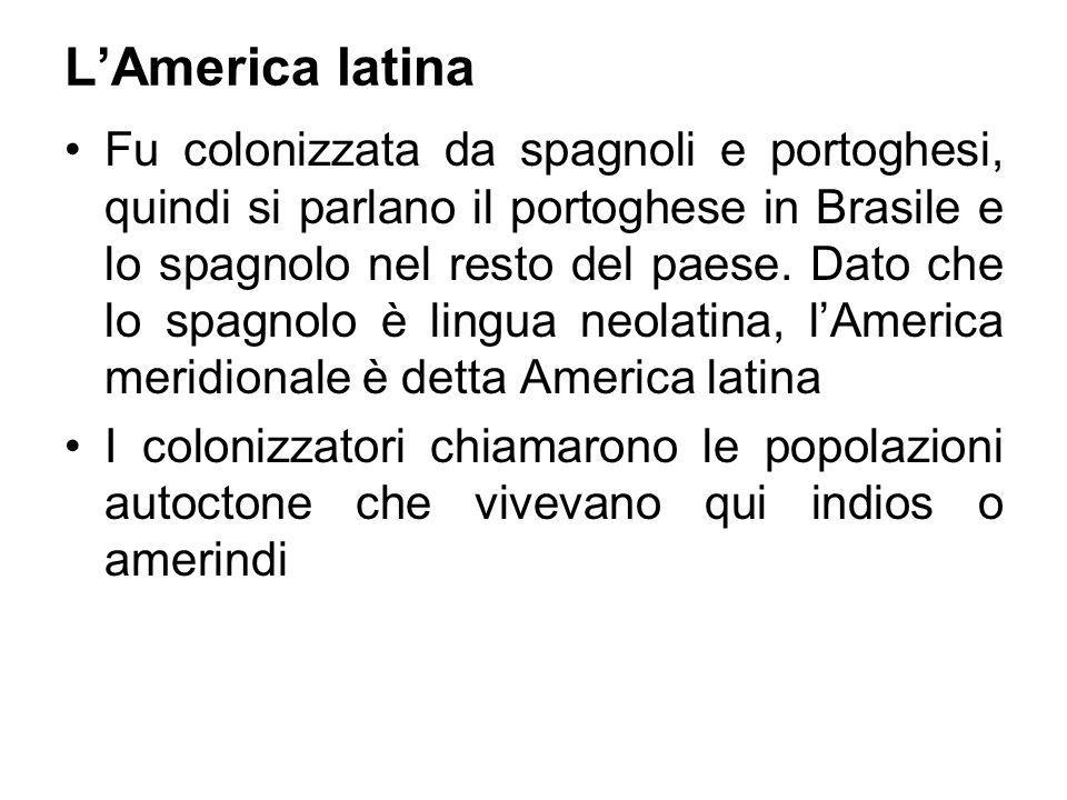L'America latina Fu colonizzata da spagnoli e portoghesi, quindi si parlano il portoghese in Brasile e lo spagnolo nel resto del paese. Dato che lo sp