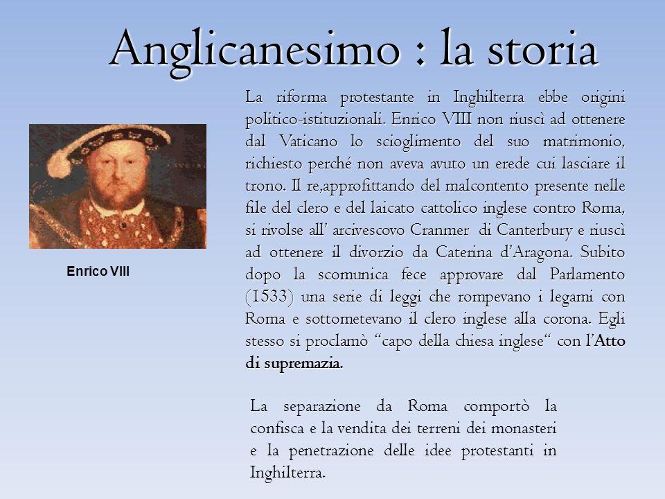 Anglicanesimo : la storia Anglicanesimo : la storia La separazione da Roma comportò la confisca e la vendita dei terreni dei monasteri e la penetrazio