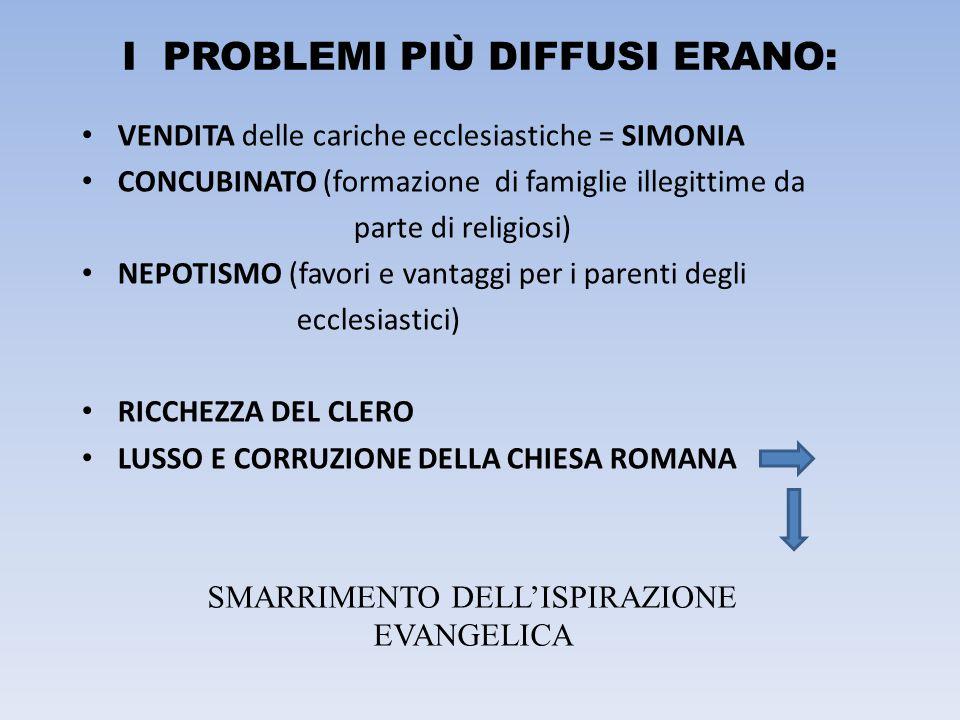 I PROBLEMI PIÙ DIFFUSI ERANO: VENDITA delle cariche ecclesiastiche = SIMONIA CONCUBINATO (formazione di famiglie illegittime da parte di religiosi) NE