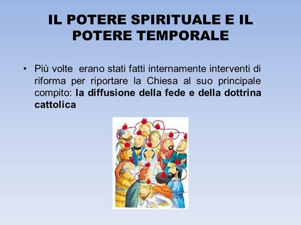 IL POTERE SPIRITUALE E IL POTERE TEMPORALE Più volte erano stati fatti internamente interventi di riforma per riportare la Chiesa al suo principale co