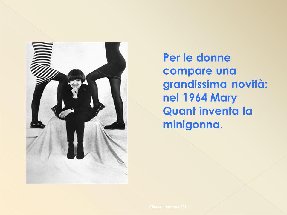 Per le donne compare una grandissima novità: nel 1964 Mary Quant inventa la minigonna. Classe 1 sezione M1