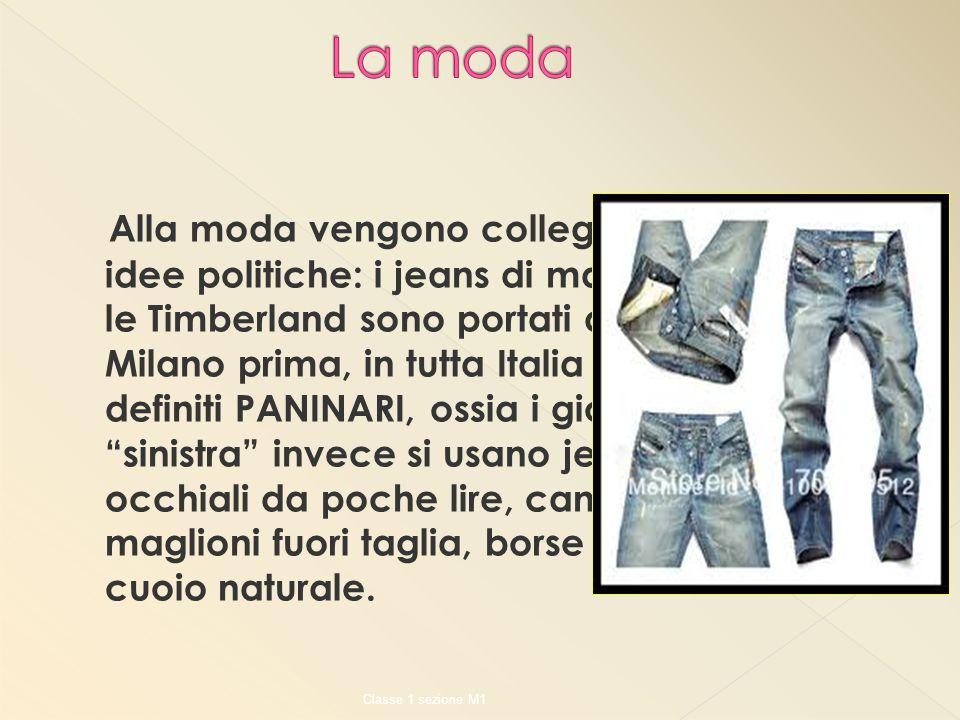 Alla moda vengono collegate anche le idee politiche: i jeans di marca, i Ray Ban e le Timberland sono portati da quelli che a Milano prima, in tutta I