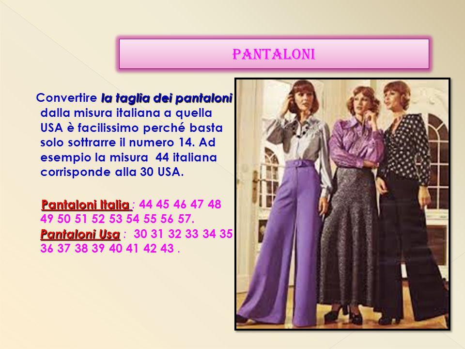 la taglia dei pantaloni Convertire la taglia dei pantaloni dalla misura italiana a quella USA è facilissimo perché basta solo sottrarre il numero 14.