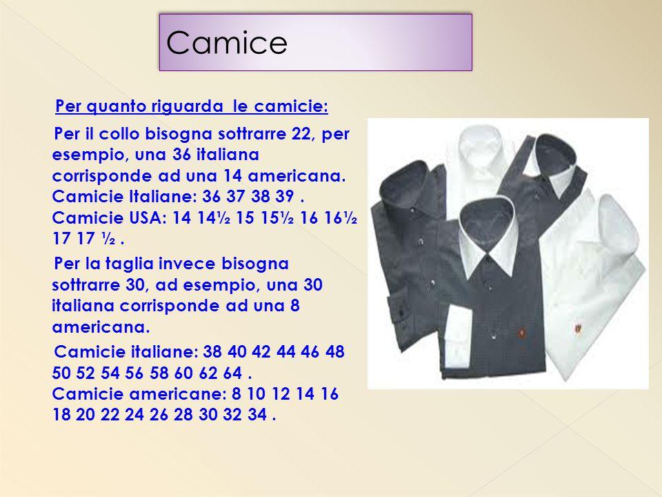 Per quanto riguarda le camicie: Per il collo bisogna sottrarre 22, per esempio, una 36 italiana corrisponde ad una 14 americana. Camicie Italiane: 36